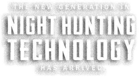 The new generation in Night Hunting technology has arrived.